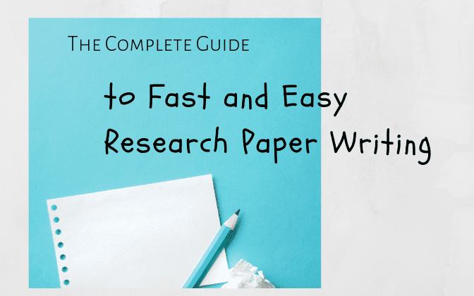 The Complete Guide to Fast and Easy Research Paper Writing