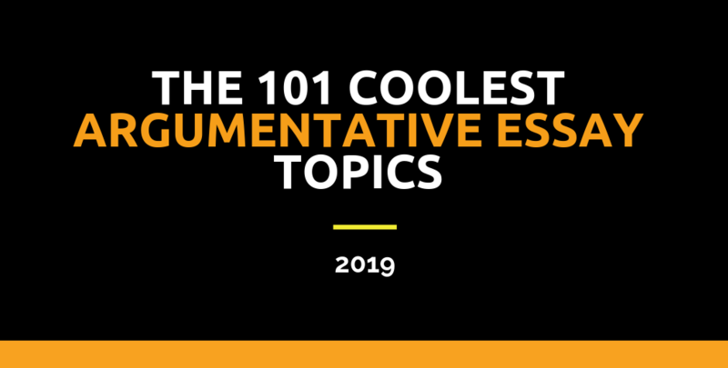 The 101 Coolest Argumentative Essay Topics 2019 – 2020