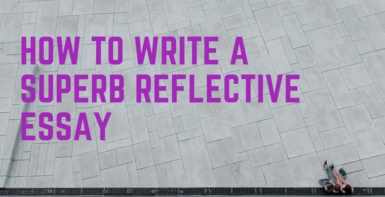 How to Write a Superb Reflective Essay with Less Effort (+ Essay Sample)